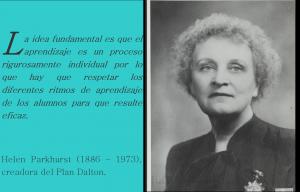 Helen Parkhurst (1886 – 1973), es la creadora del Plan Dalton.